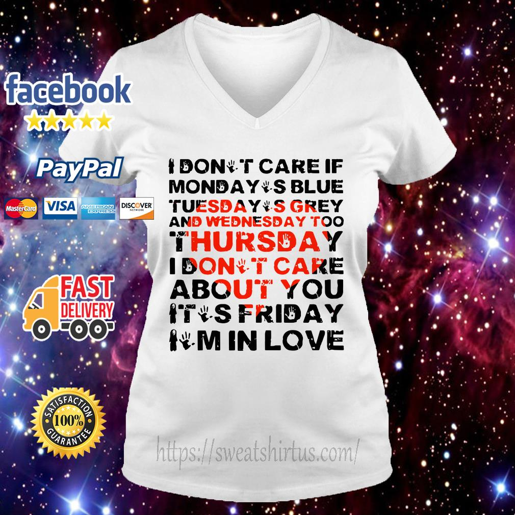 I don't care if Monday's blue Tuesday's grey and Wednesday too V-neck T-shirt