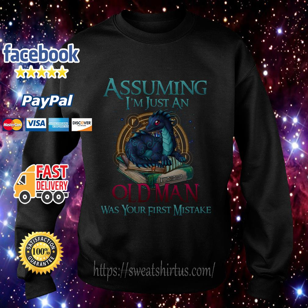 Dragon assuming I'm just an old man was your first mistake Sweater