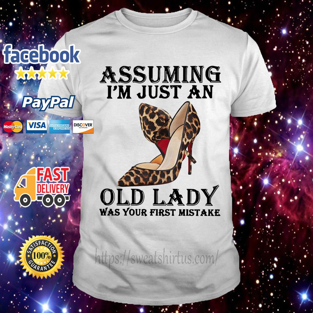 Leopard high heels assuming I'm just an old lady was your first mistake shirt