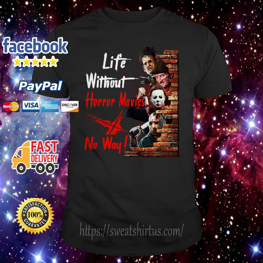 Life without horror movies no way shirt