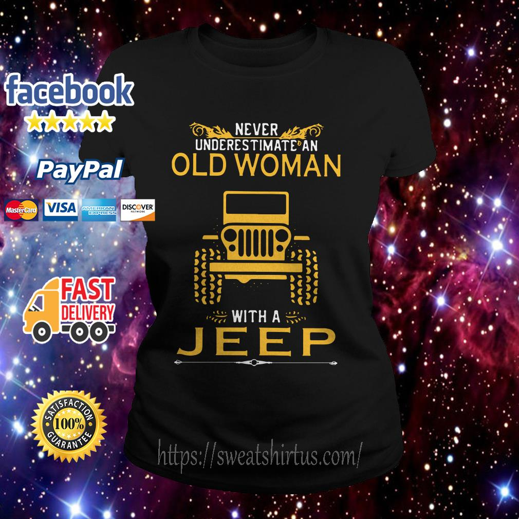 Never underestimate an old woman with a Jeep Ladies Tee