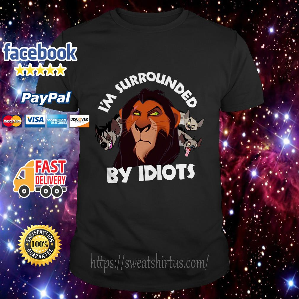 Official Disney Lion King Scar and Hyenas I'm surrounded by idiots shirt