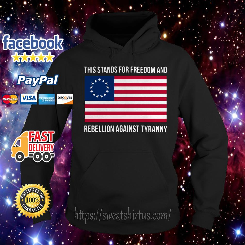 This stands for freedom and rebellion against tyranny American flag Hoodie