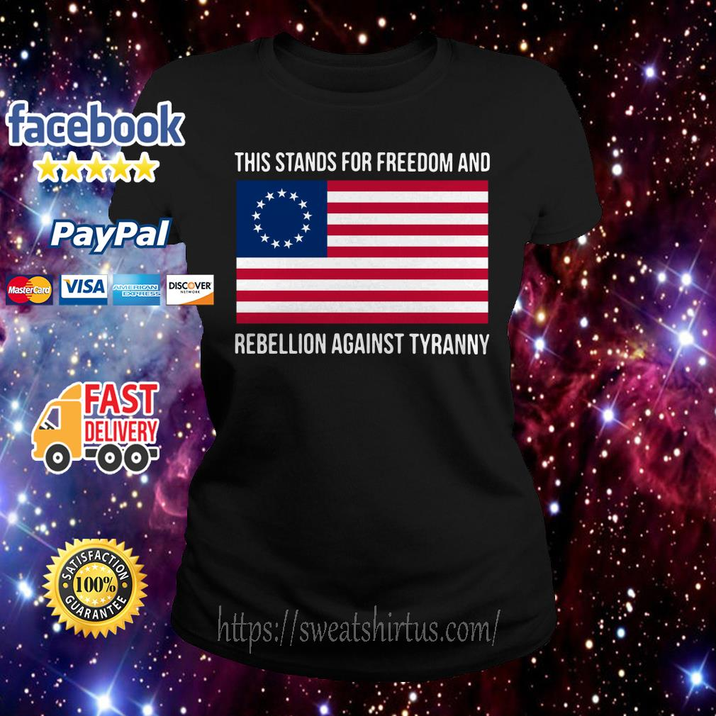 This stands for freedom and rebellion against tyranny American flag Ladies Tee