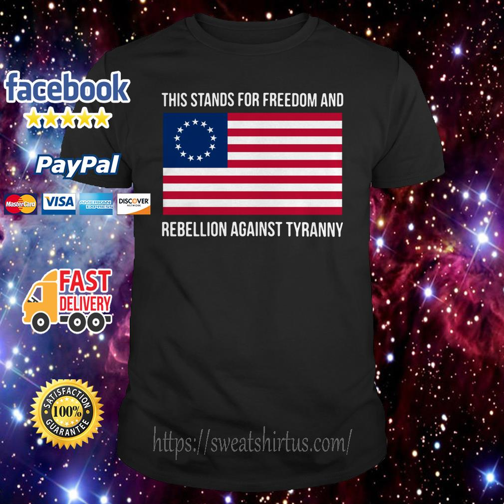 This stands for freedom and rebellion against tyranny American flag shirt
