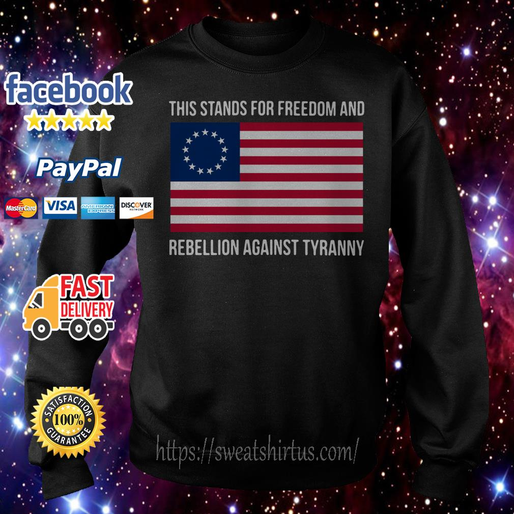 This stands for freedom and rebellion against tyranny American flag Sweater