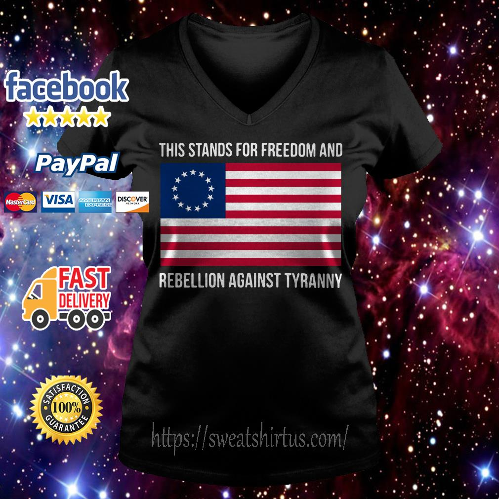 This stands for freedom and rebellion against tyranny American flag V-neck T-shirt