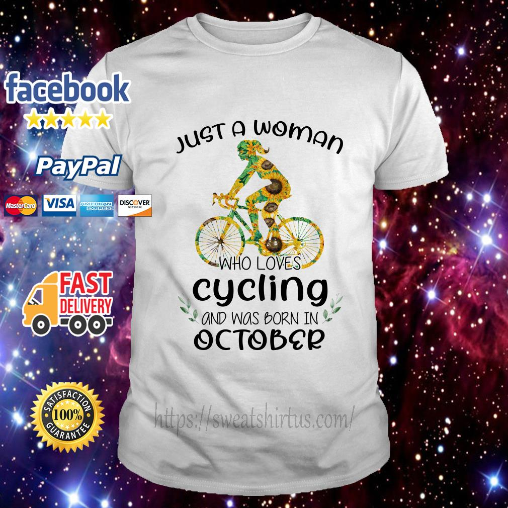Sunflower just a woman who loves cycling and was born in October shirt
