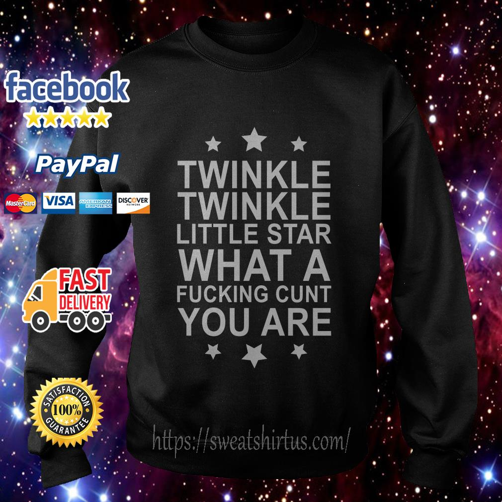 Twinkle twinkle little star what a fucking cunt you are Sweater