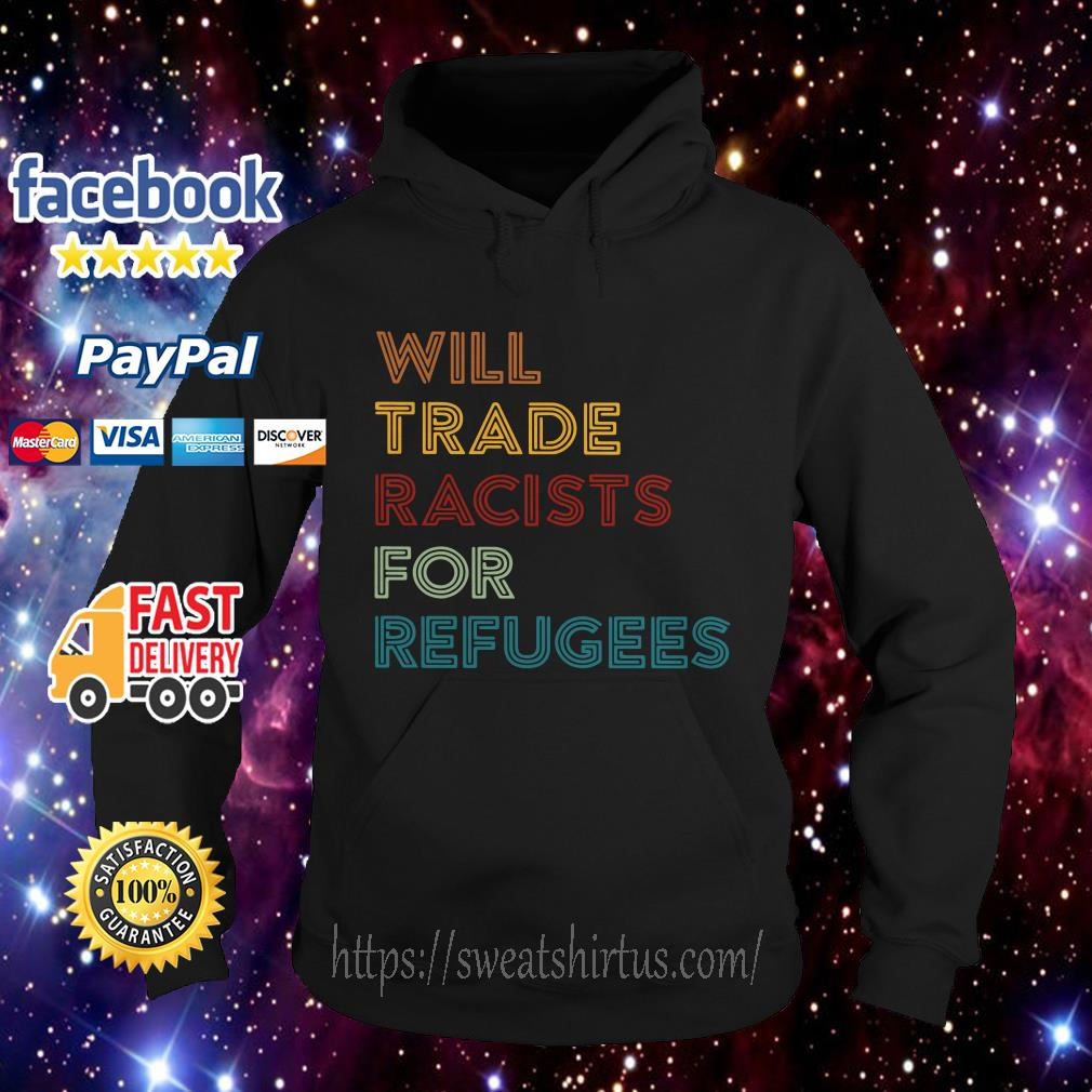 Will trade racists for refugees retro Hoodie