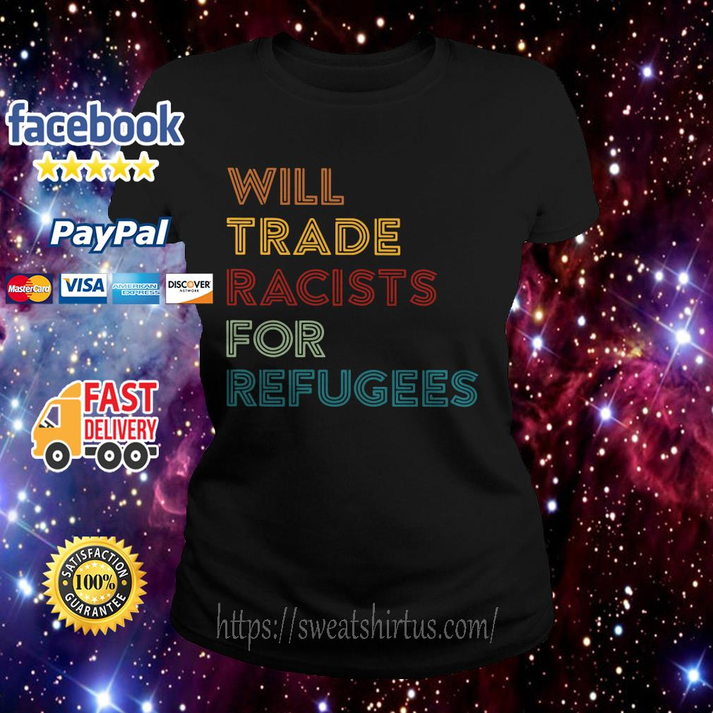 Will trade racists for refugees retro Ladies Tee