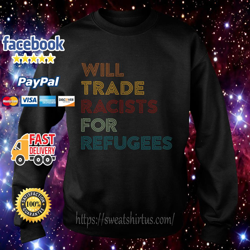 Will trade racists for refugees retro Sweater