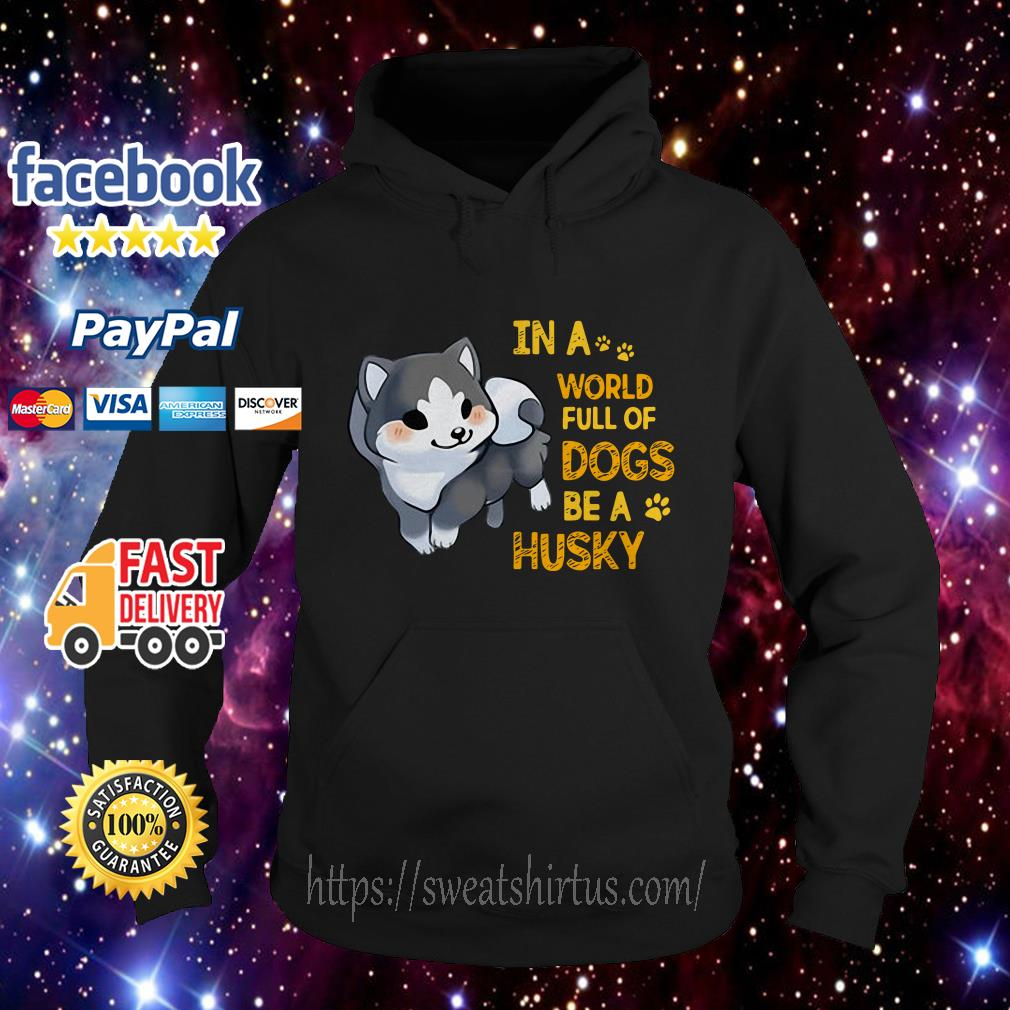 In a world full of dogs be a Husky Hoodie