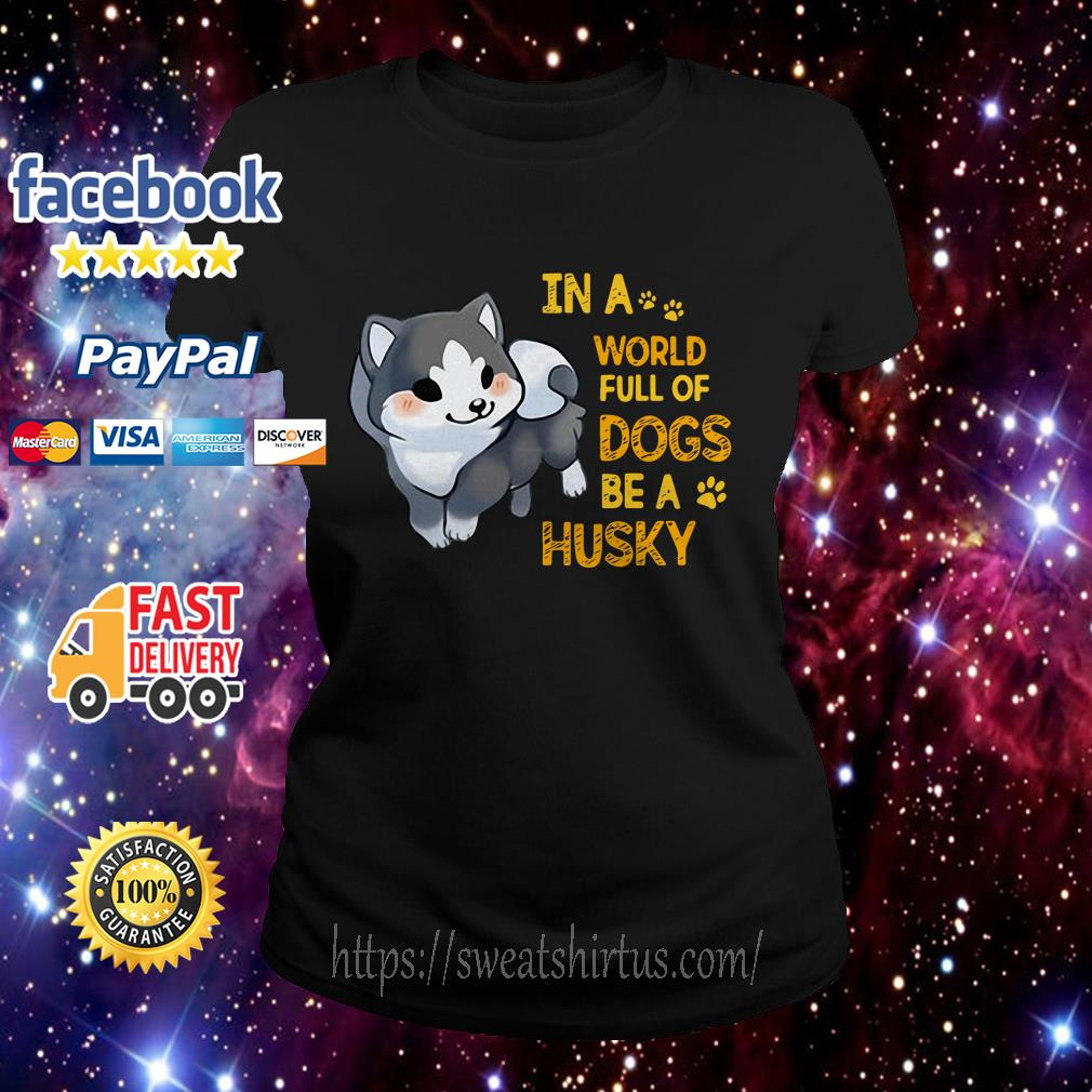 In a world full of dogs be a Husky Ladies Tee
