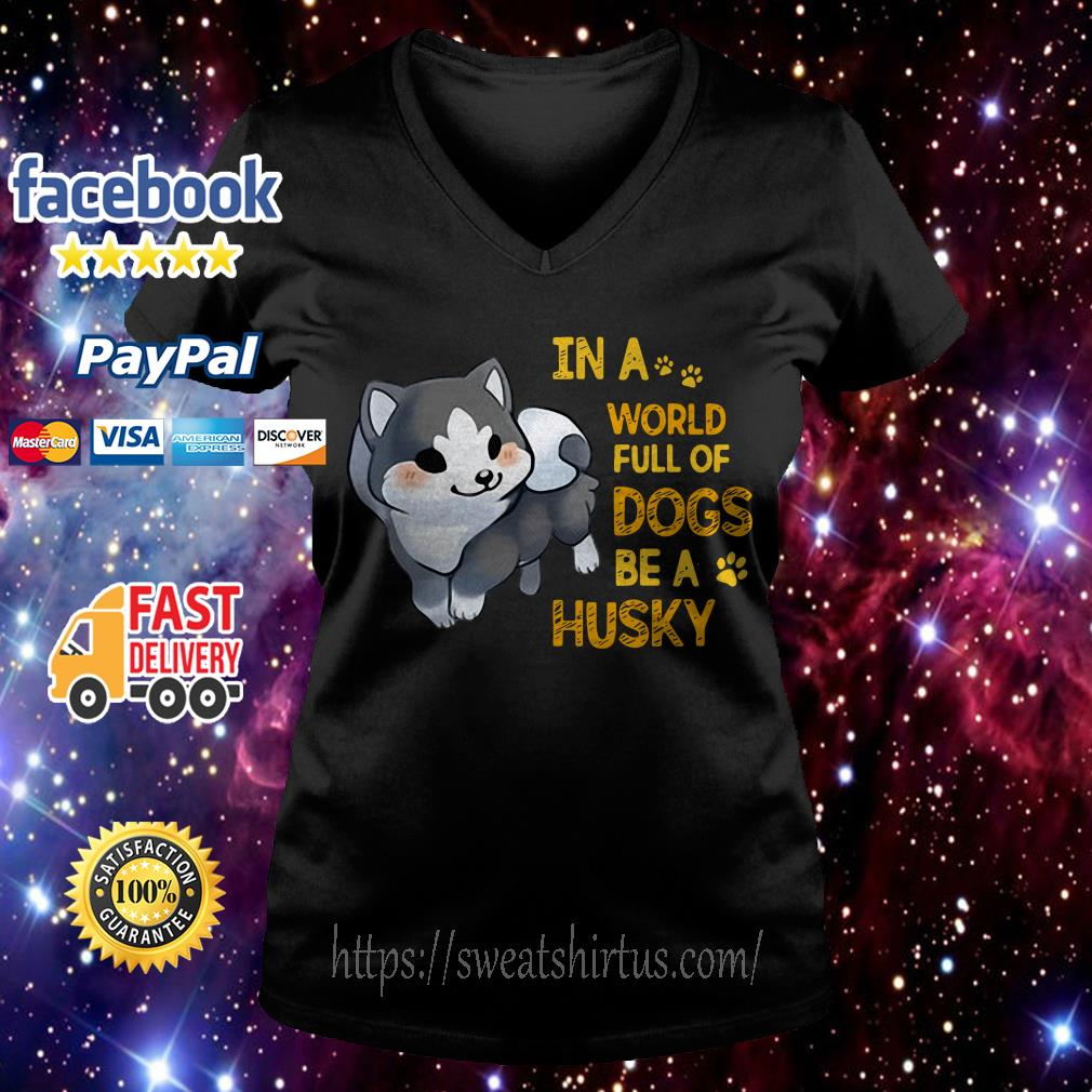 In a world full of dogs be a Husky V-neck T-shirt