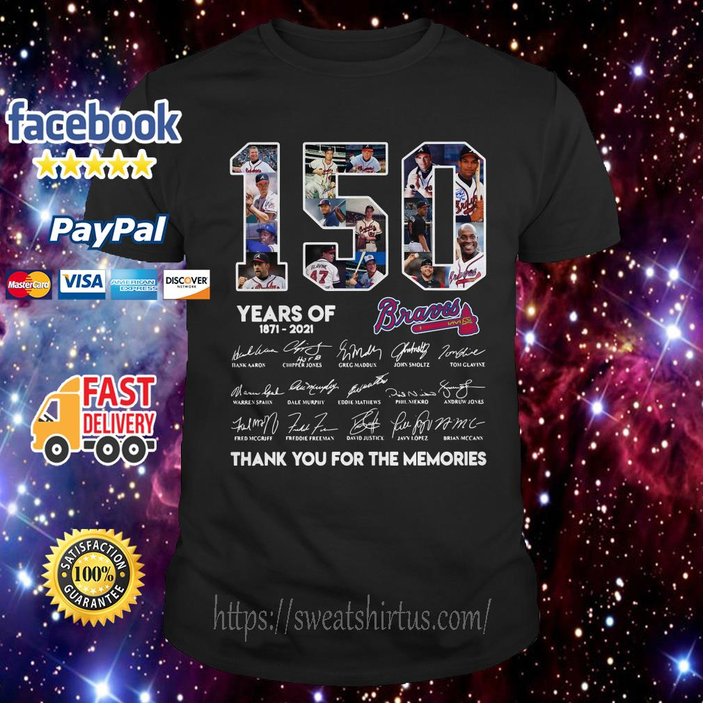 150 Years of Atlanta Braves 1871-2021 thank you for the memories signatures shirt