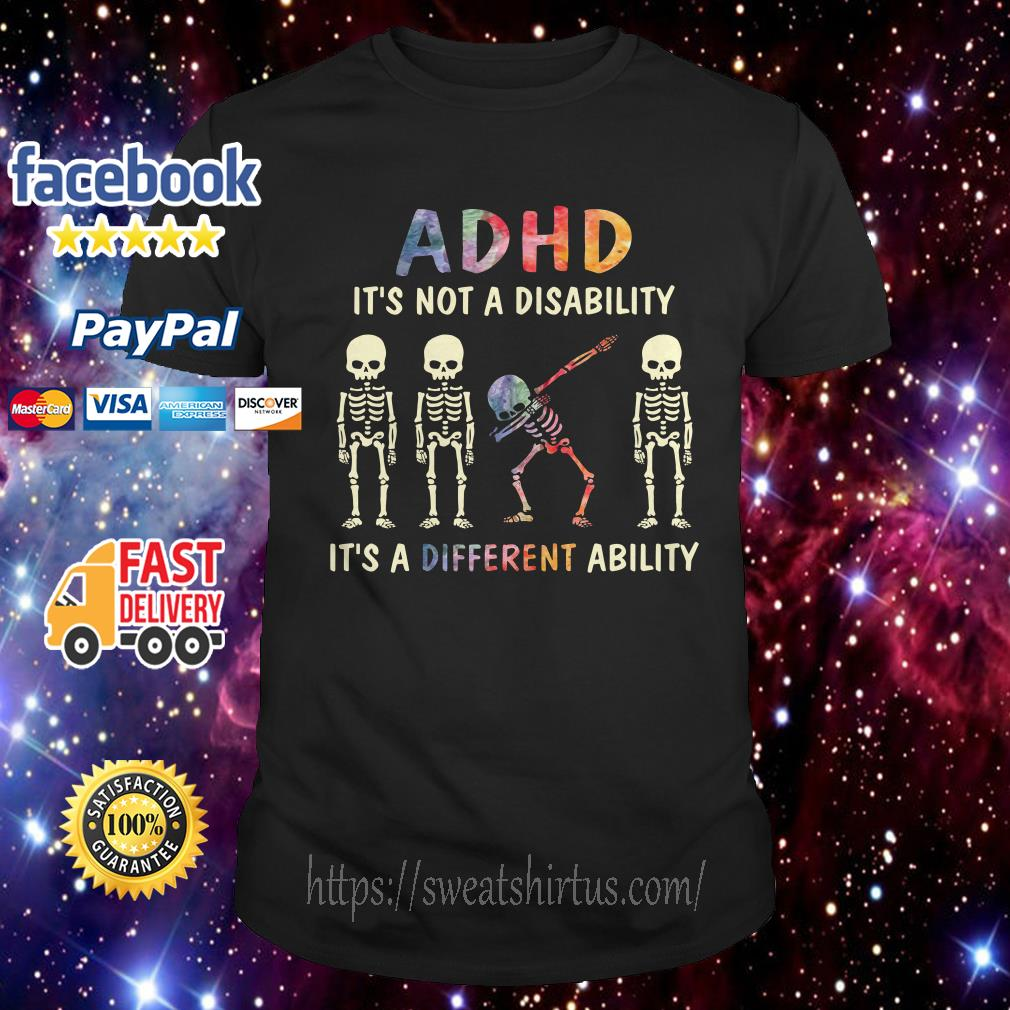 ADHD it's not a disability it's a different ability Skeletons shirt