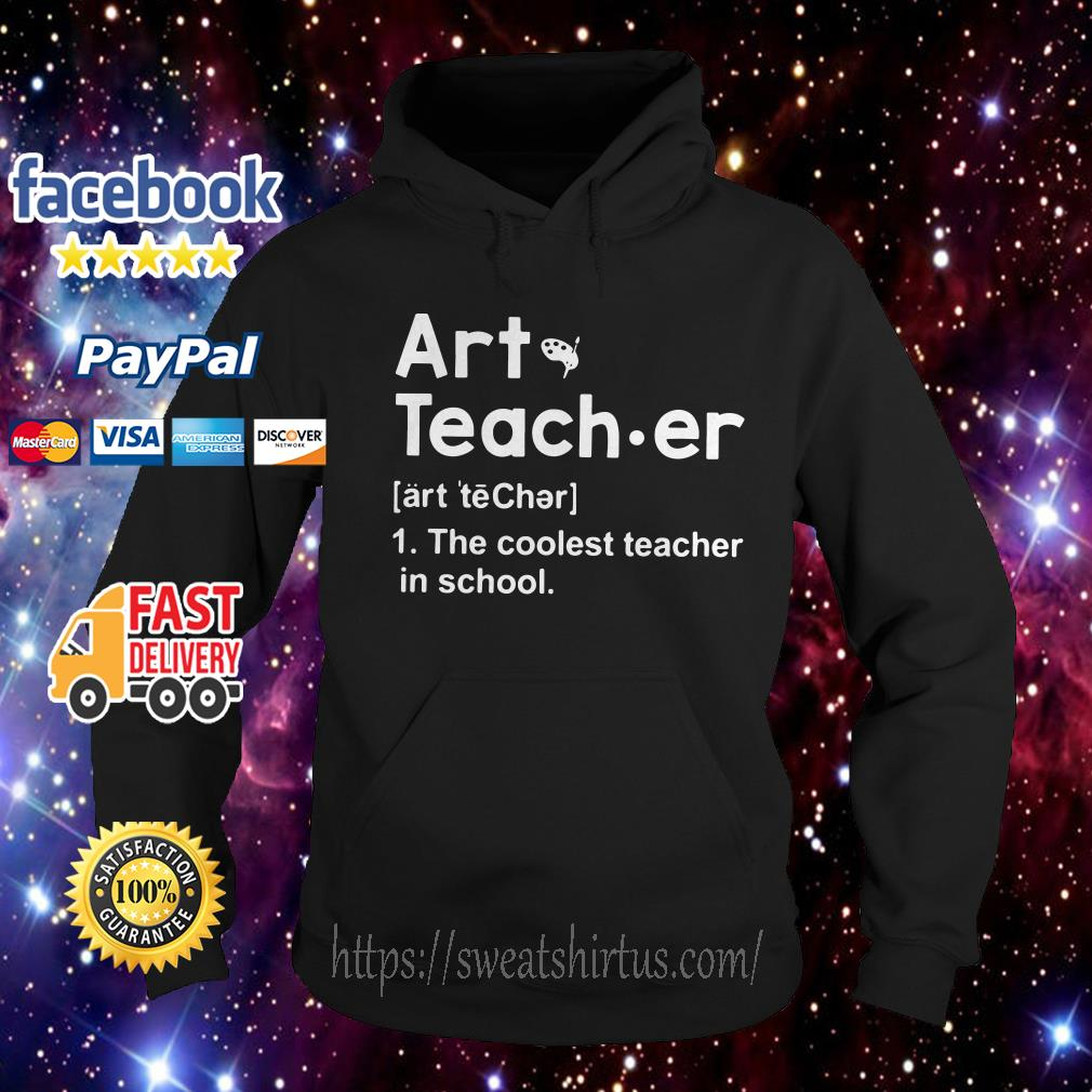Art teacher meaning the coolest teacher in school hoodie