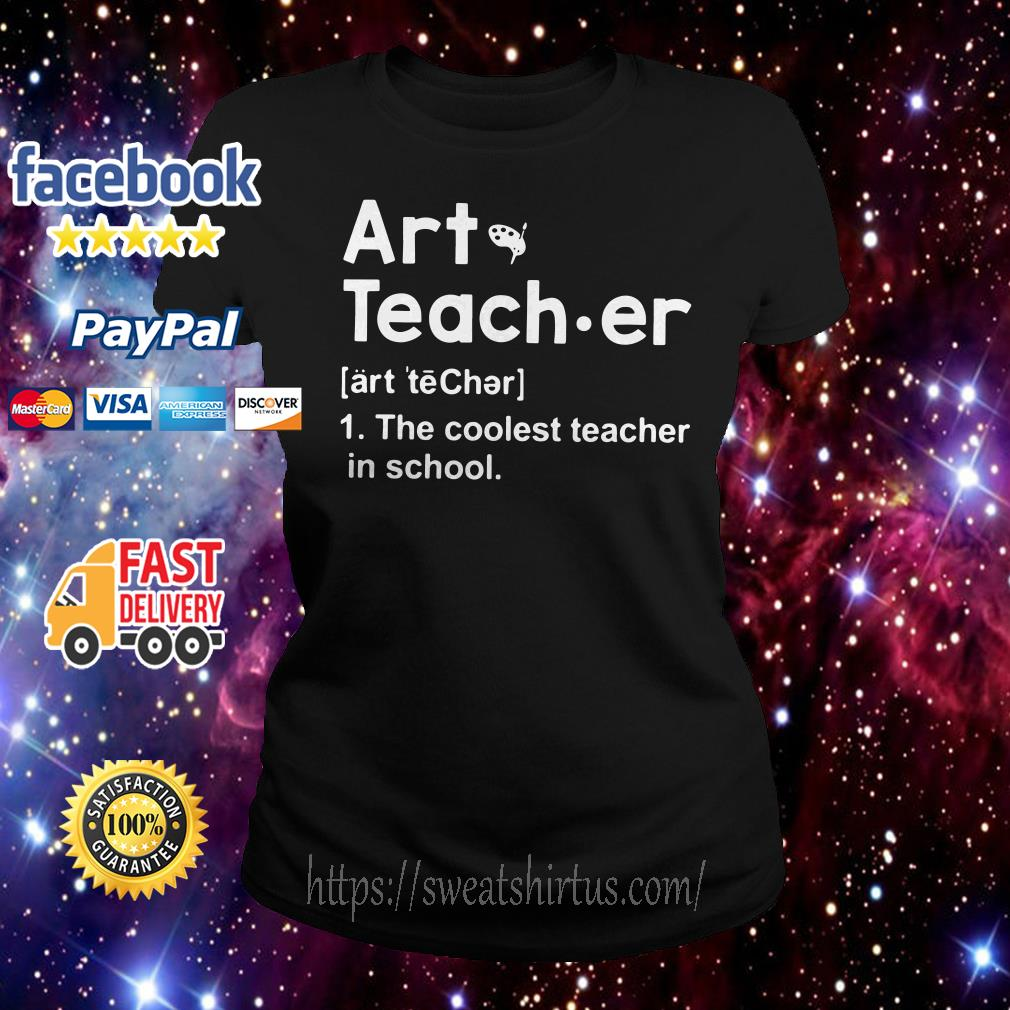 Art teacher meaning the coolest teacher in school Ladies Tee