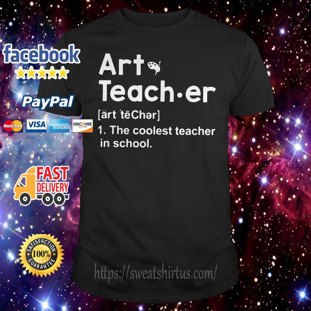 Art teacher meaning the coolest teacher in school shirt