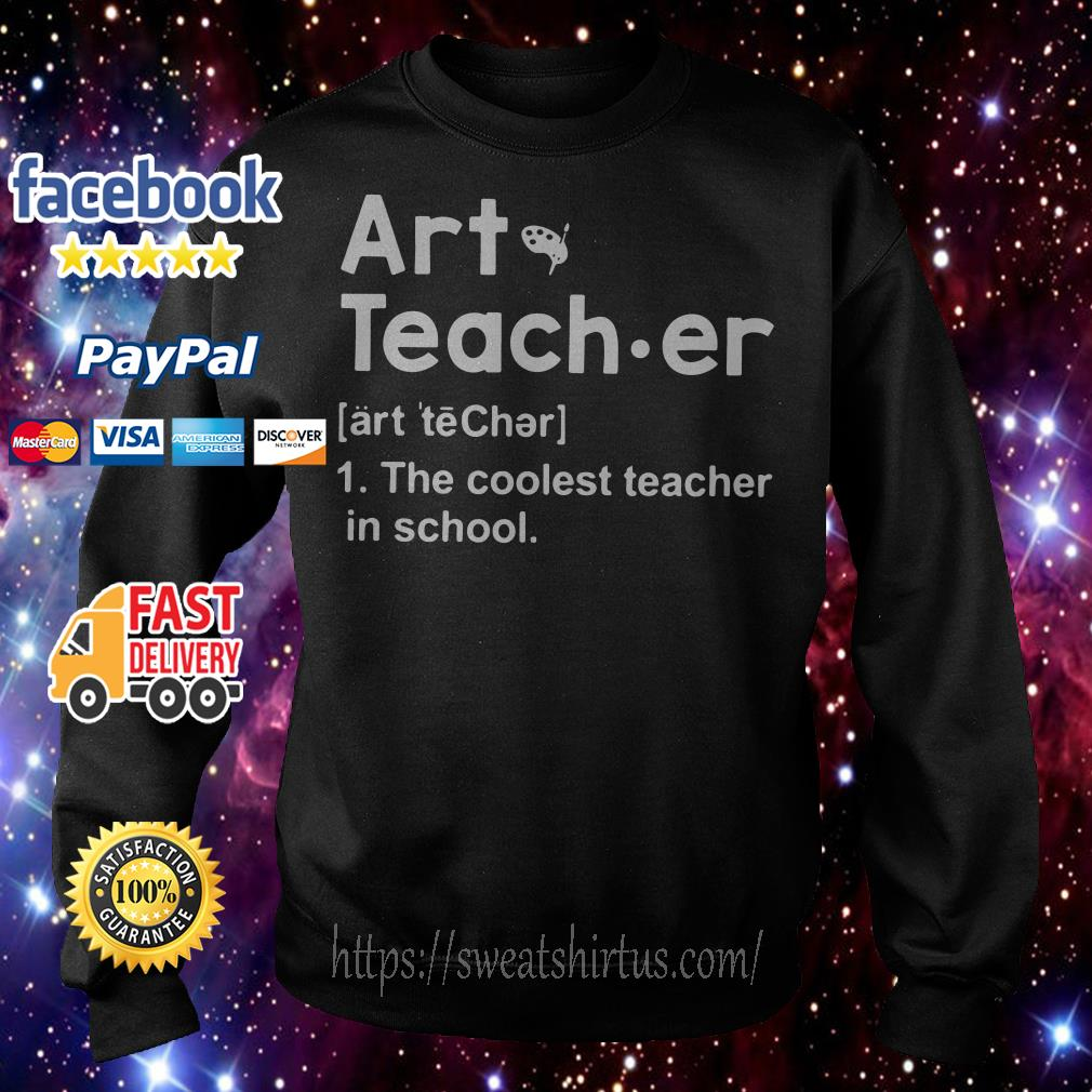 Art teacher meaning the coolest teacher in school Sweater