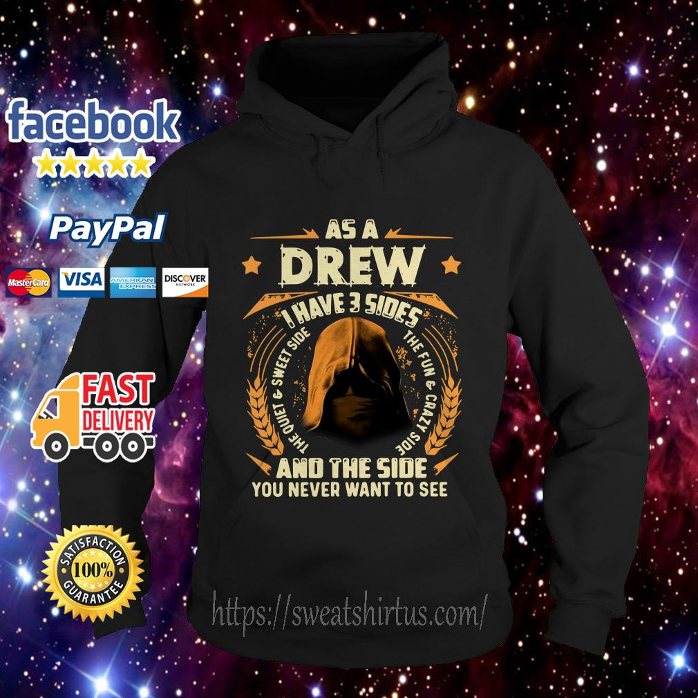 As a drew I have 3 sides and the side you never want to see Hoodie