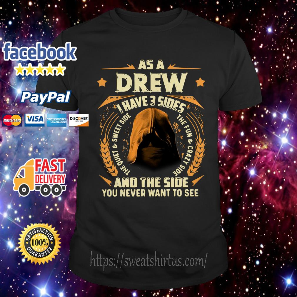 As a drew I have 3 sides and the side you never want to see shirt