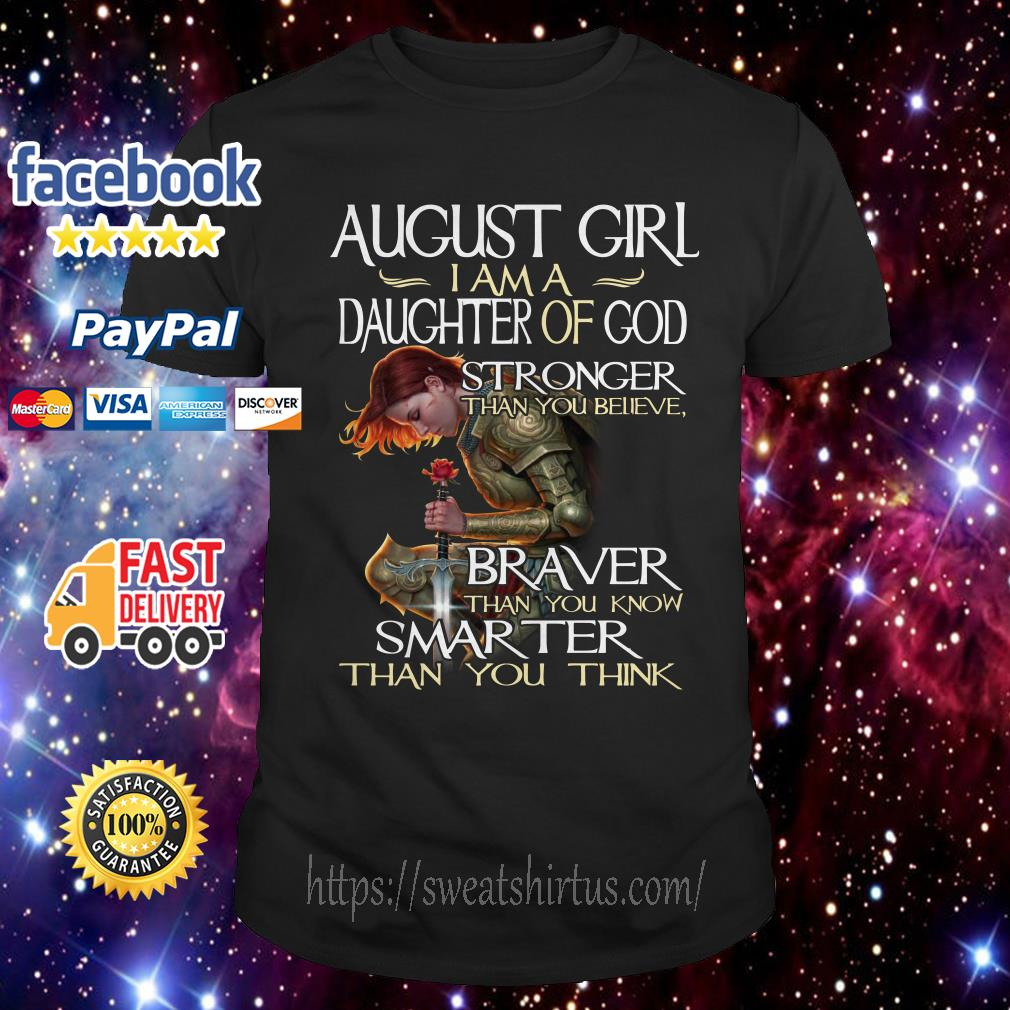 August girl I am a daughter of God stronger than you believe braver than you shirt