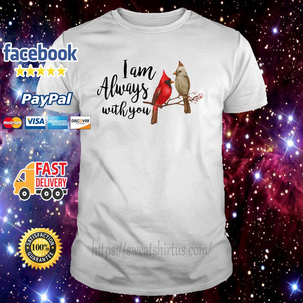 Birds I am always with you shirt
