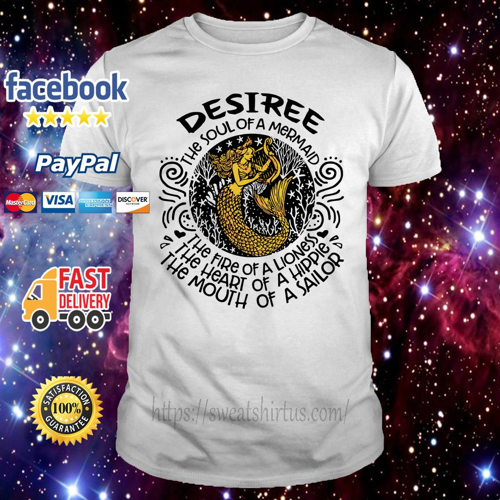 Desiree the soul of a mermaid the fire of a lioness the heart of a hippie shirt