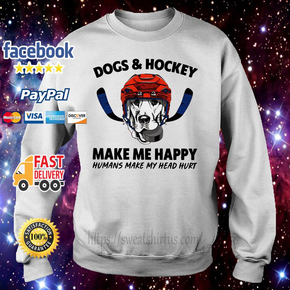 Dogs and hockey make me happy humans make my head hurt Sweater