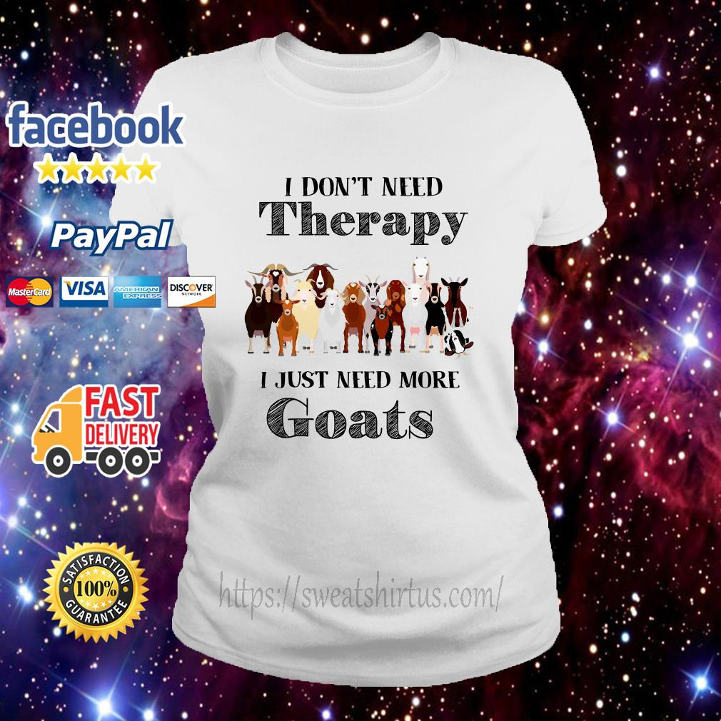 I don't need therapy I just need more Goats ladies-tee