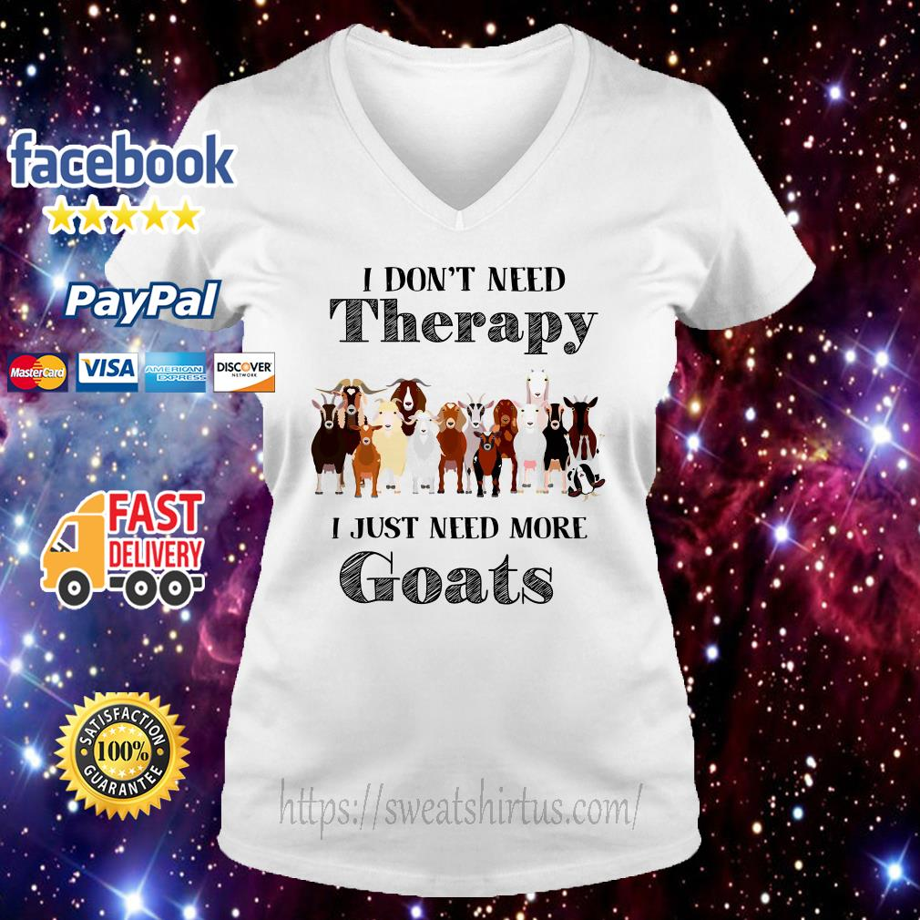 I don't need therapy I just need more Goats v-neck-t-shirt