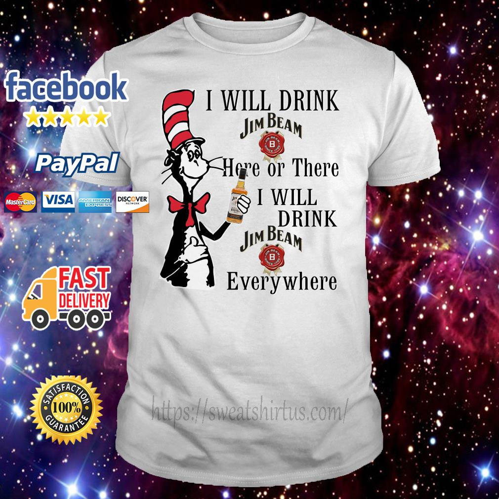 Dr. Seuss I will drink Jim Beam here or there I will drink Jim Beam everywhere shirt