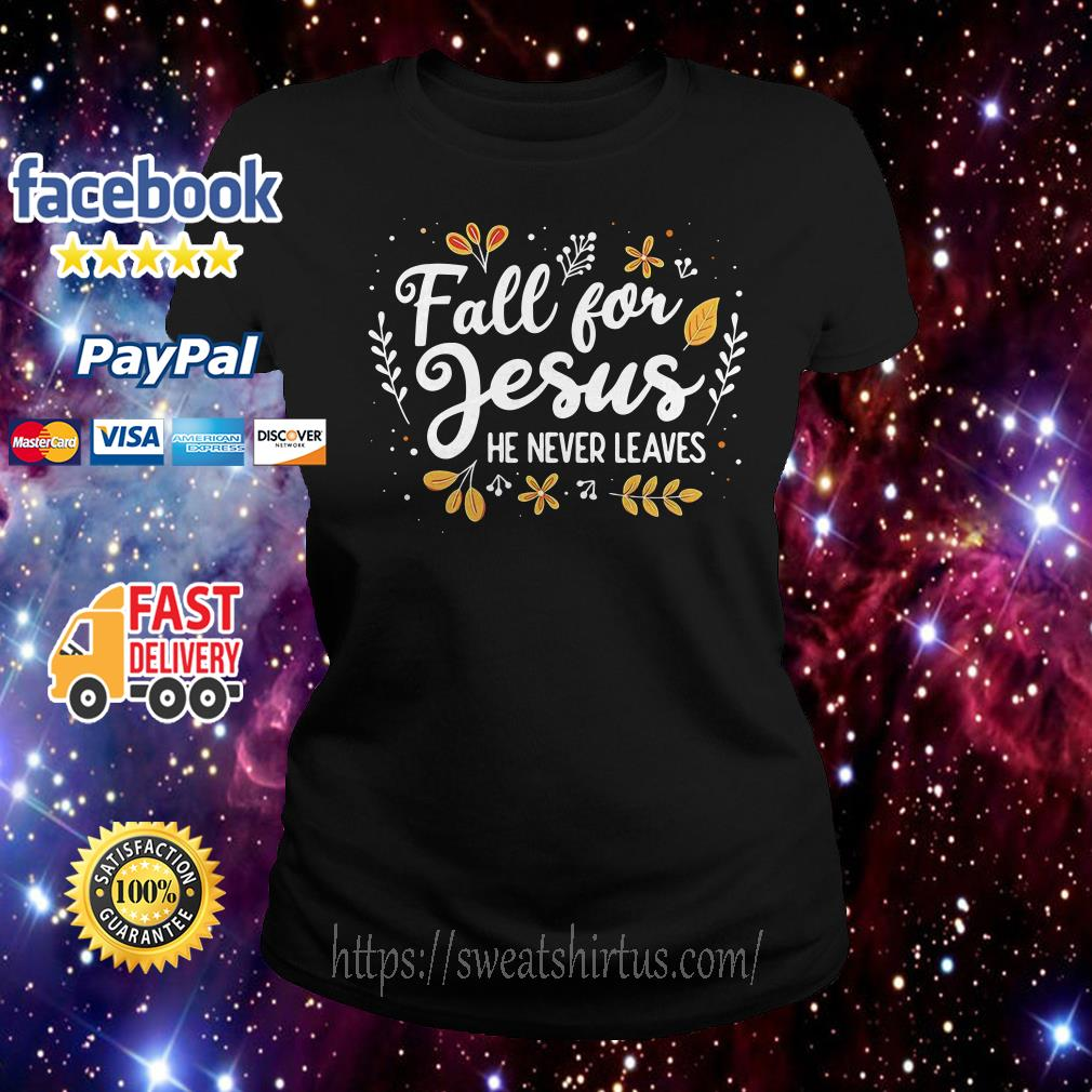 Fall for Jesus he never leaves Ladies Tee