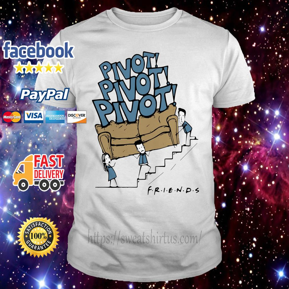 Friends TV Show Pivot Pivot Pivot shirt