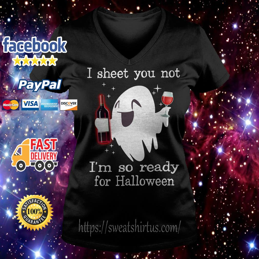Ghost drink wine I sheet you not I'm so ready for Halloween V-neck T-shirt