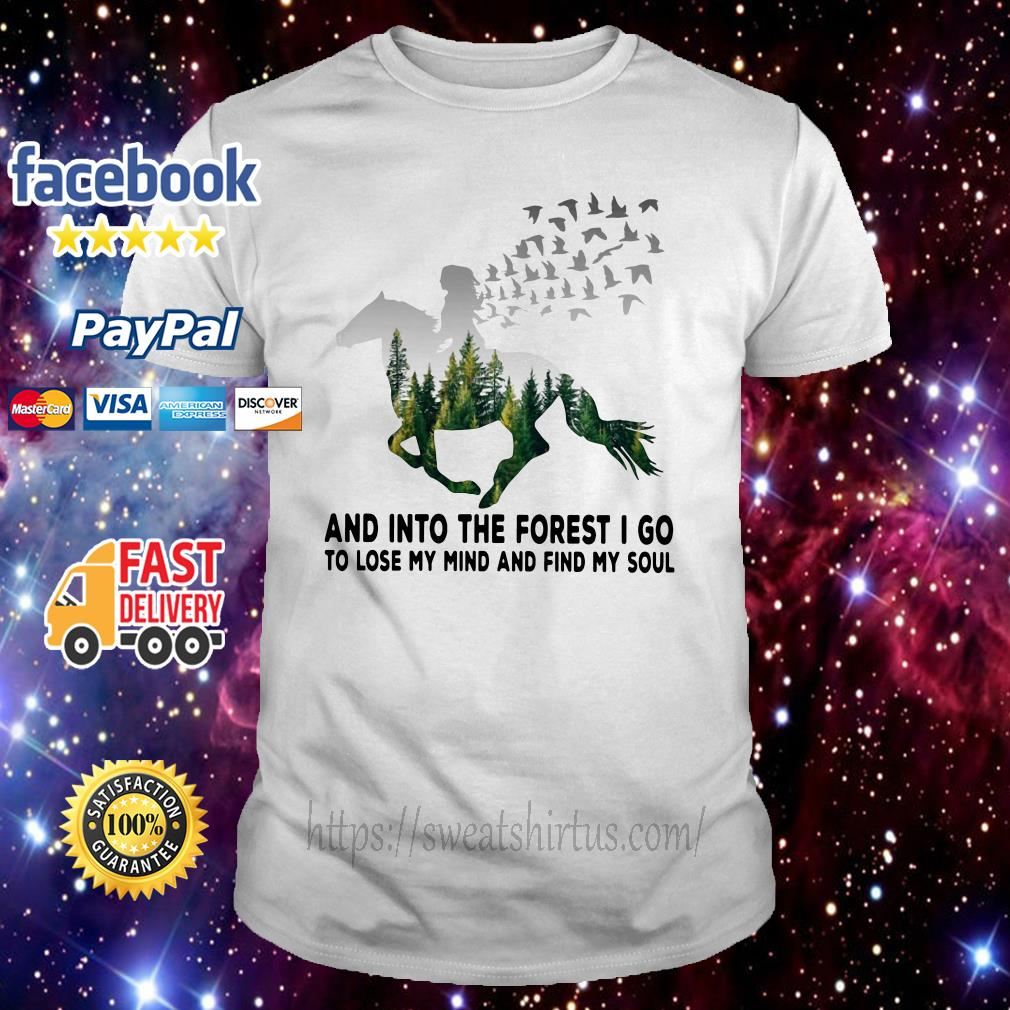Girl riding horse and into the forest I go to lose my mind and find my soul shirt