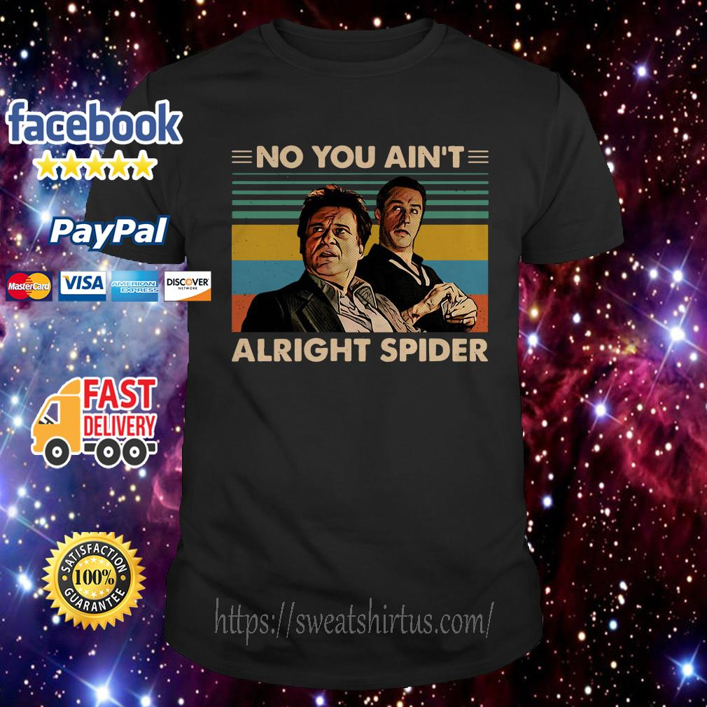 GoodFellas No you ain't alright spider vintage shirt