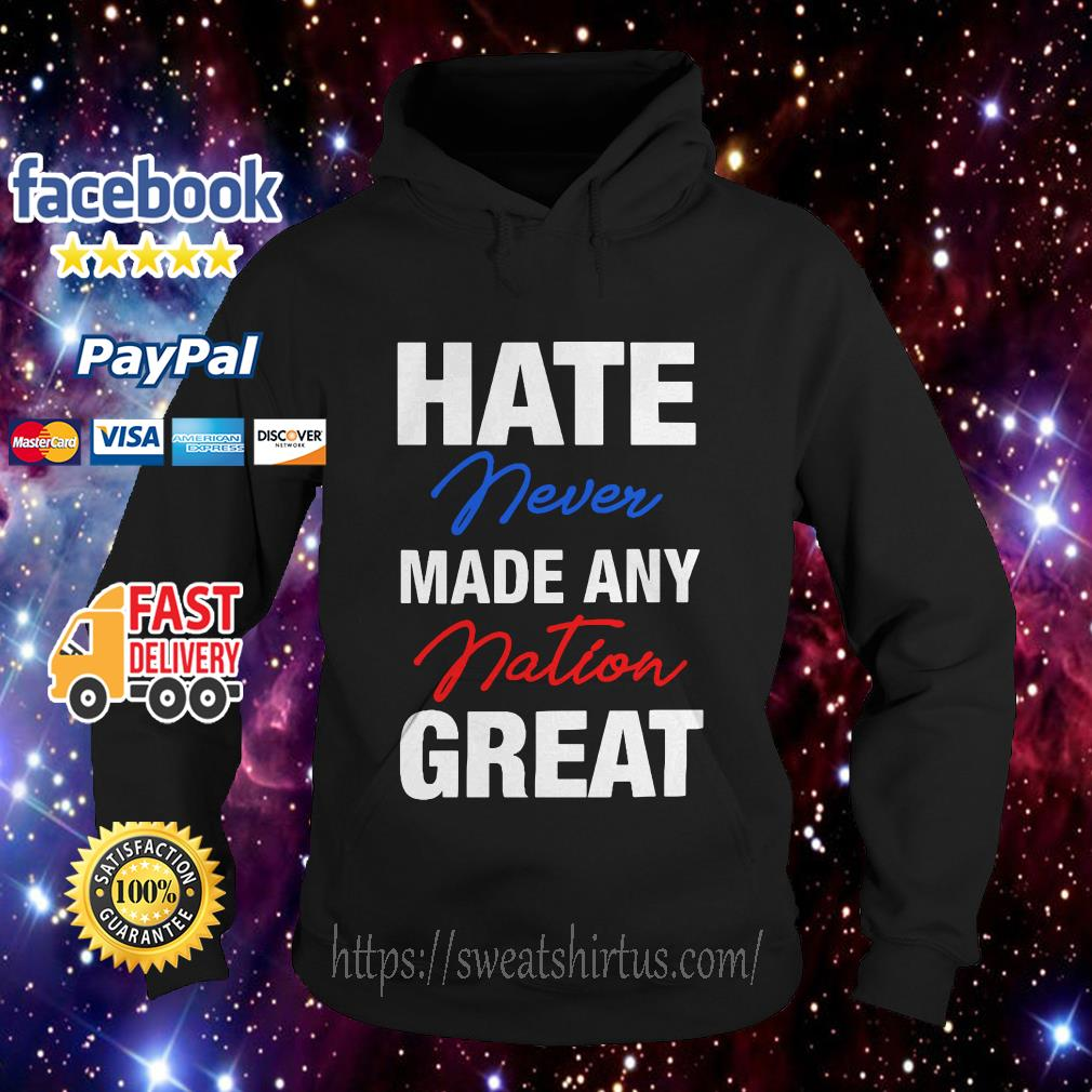 Hate never made any nation great Hoodie