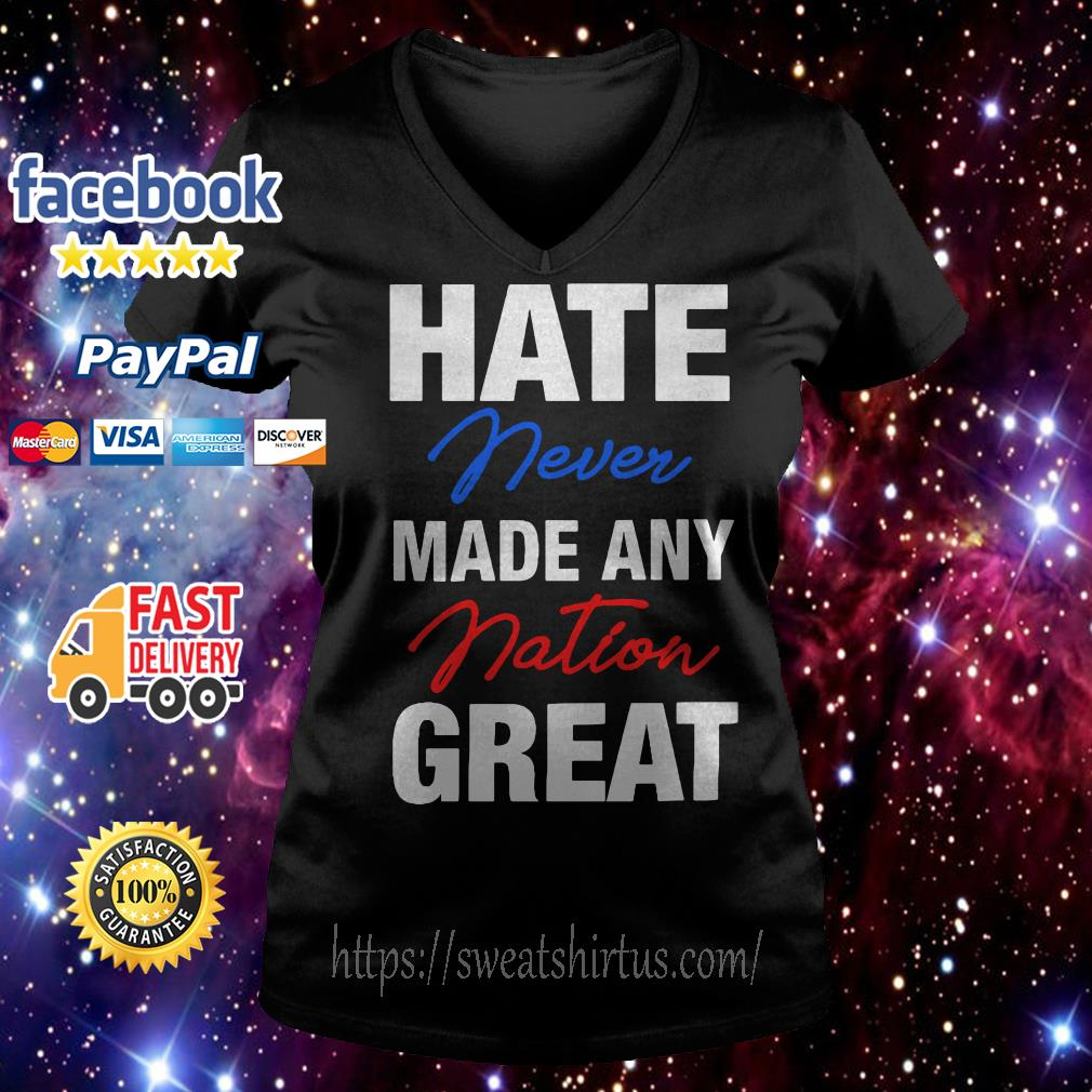 Hate never made any nation great V-neck T-shirt