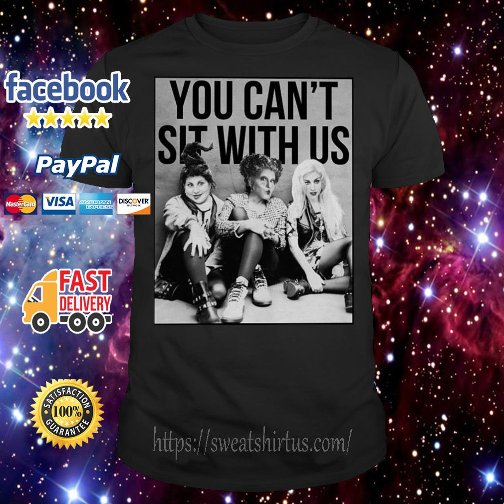 Hocus Pocus you can't sit with us shirt