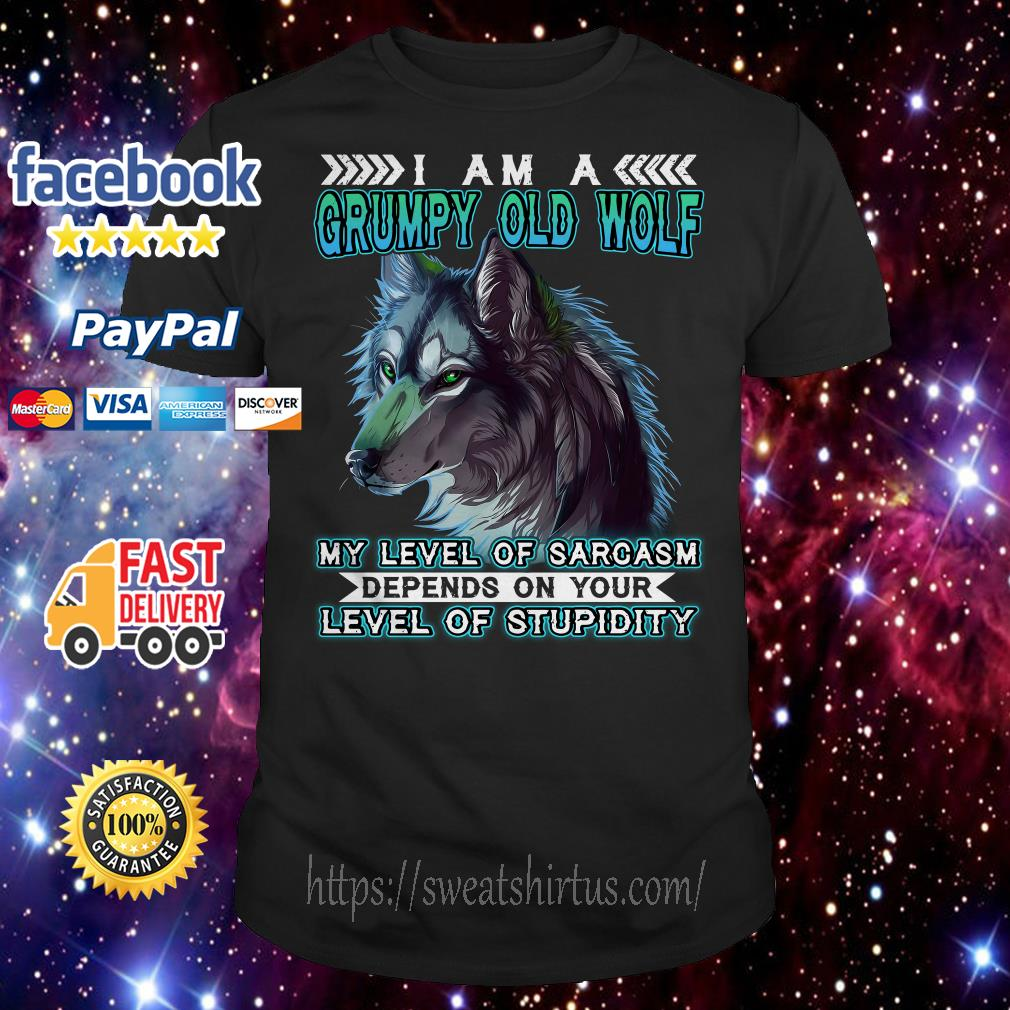 I am a grumpy old wolf my level of sarcasm depends on your level of Stupidity shirt