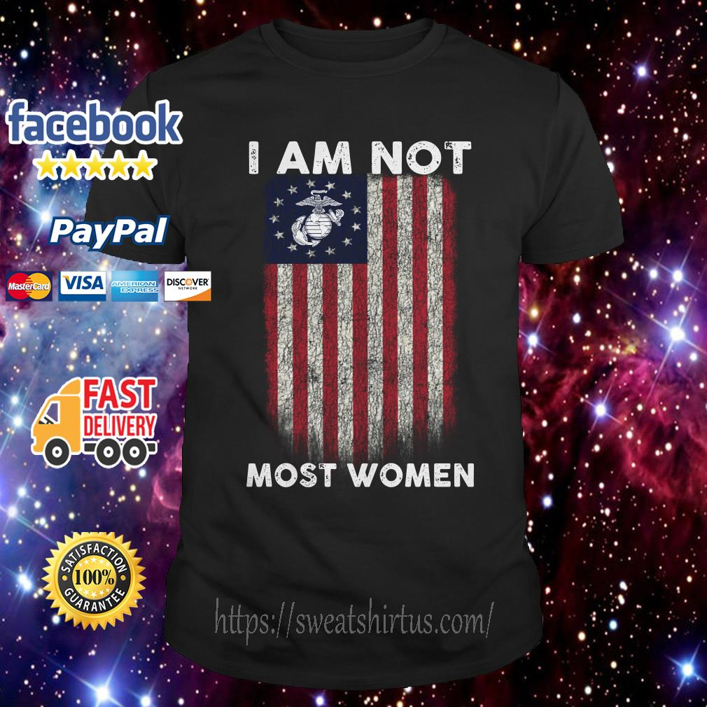 I am not most women U.S. Marine Corps Betsy Ross Flag shirt