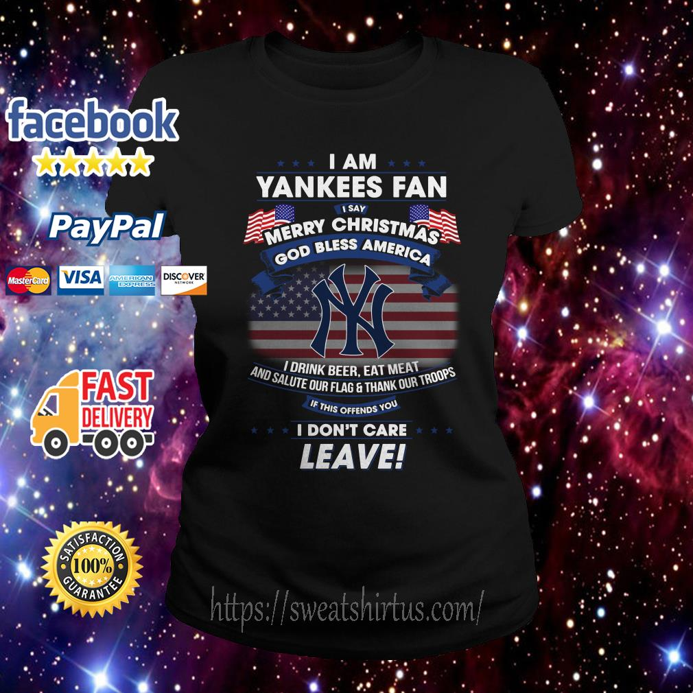 I am Yankees Fan I say Merry Christmas God bless America I drink beer ladies tee