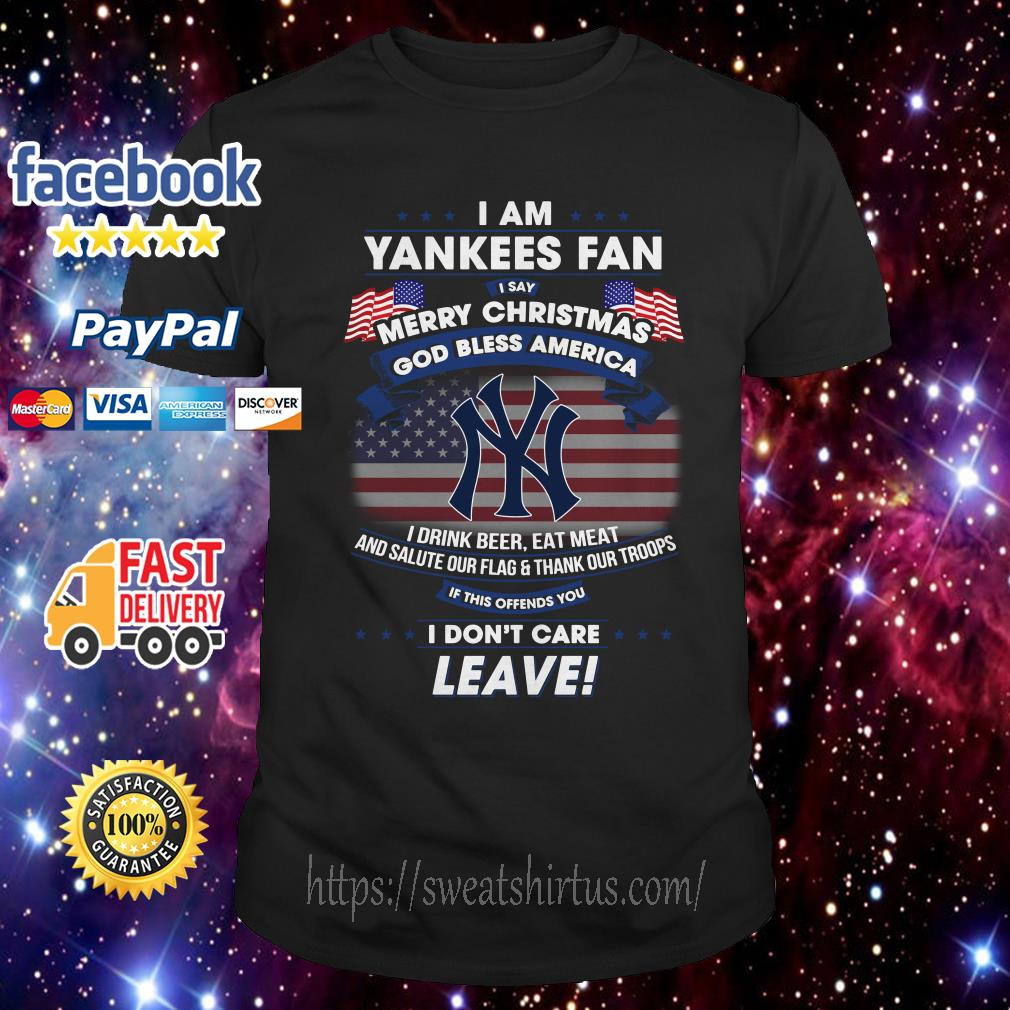 I am Yankees Fan I say Merry Christmas God bless America I drink beer shirt