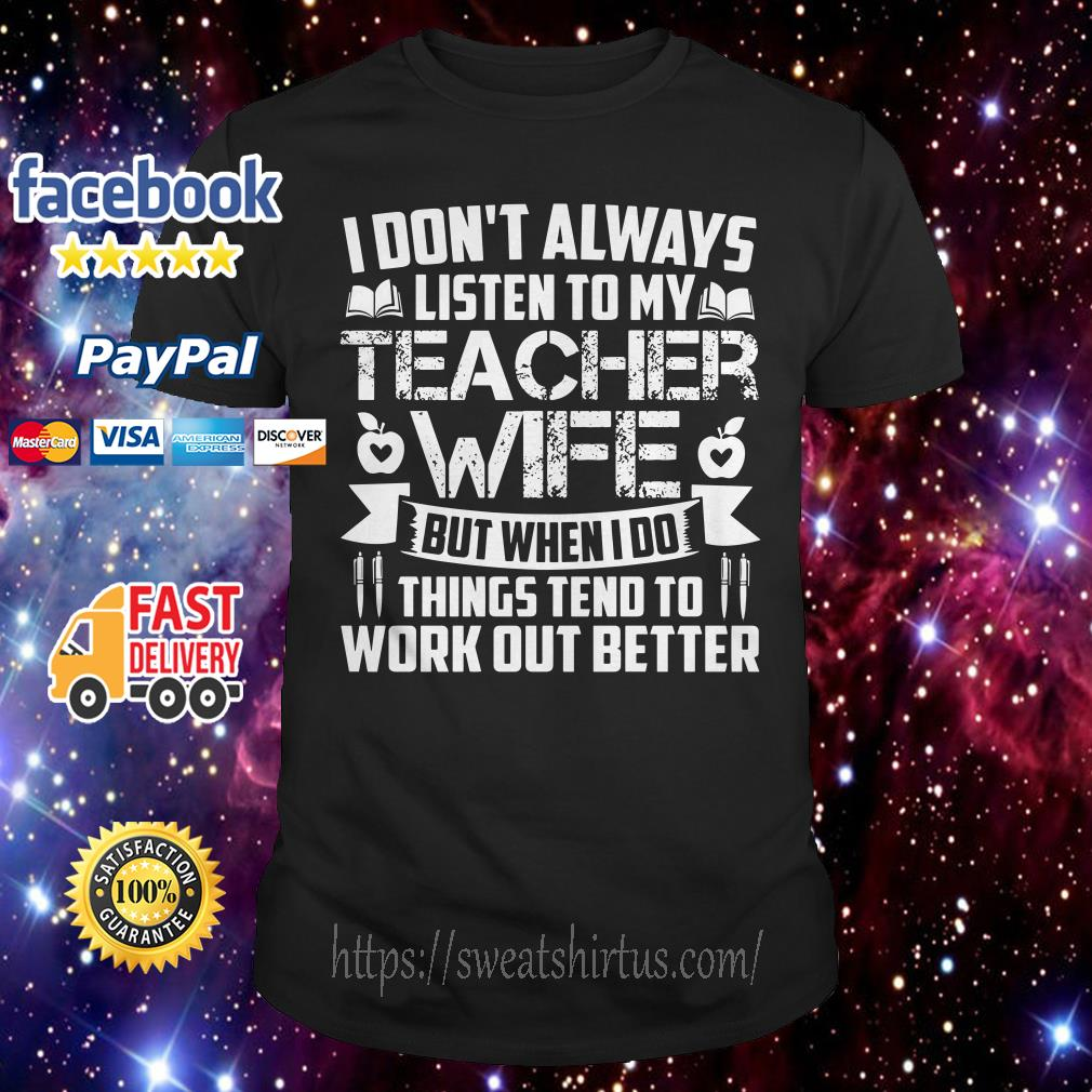 I don't always listen to my teacher wife but when I do things tend to work out shirt