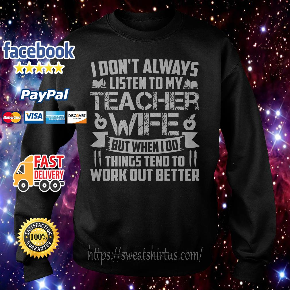 I don't always listen to my teacher wife but when I do things tend to work out sweater