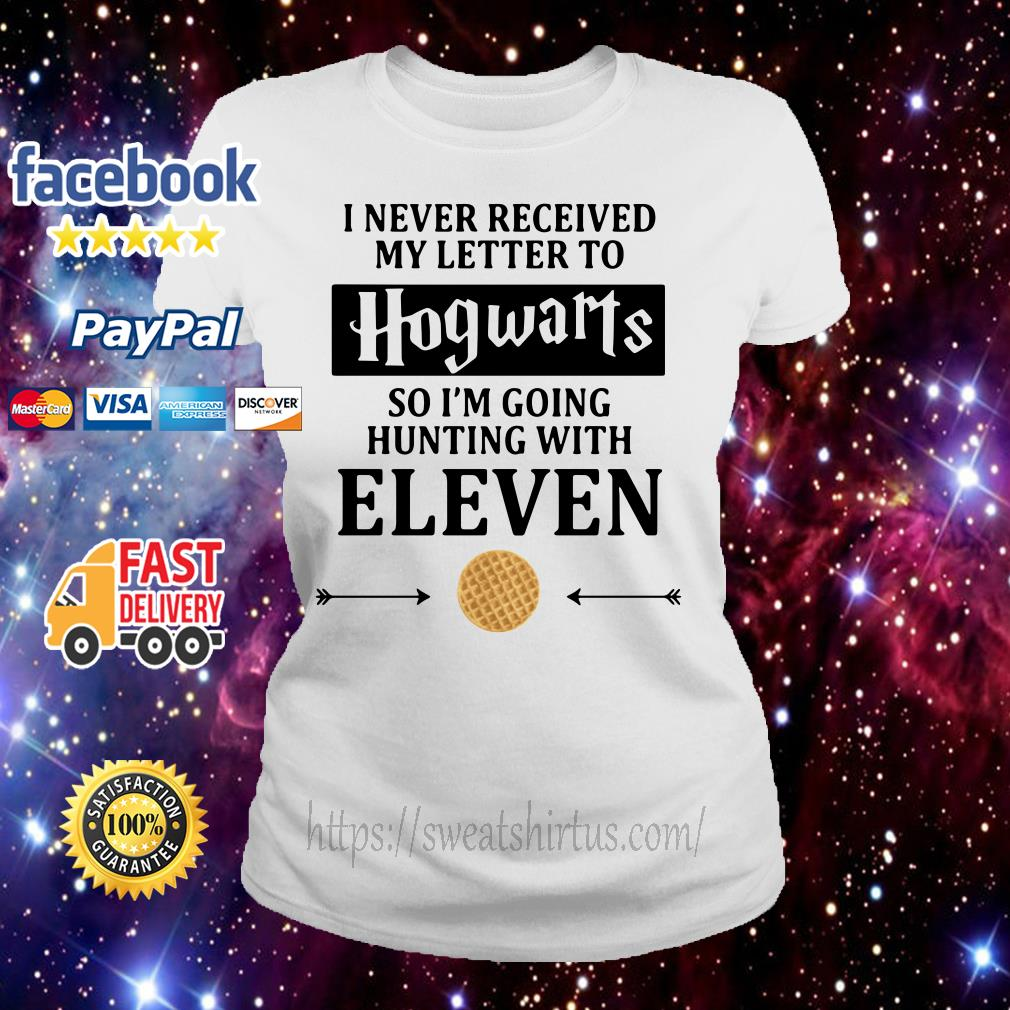 I never received my letter to Hogwarts so I'm going to hunting with Eleven ladies tee