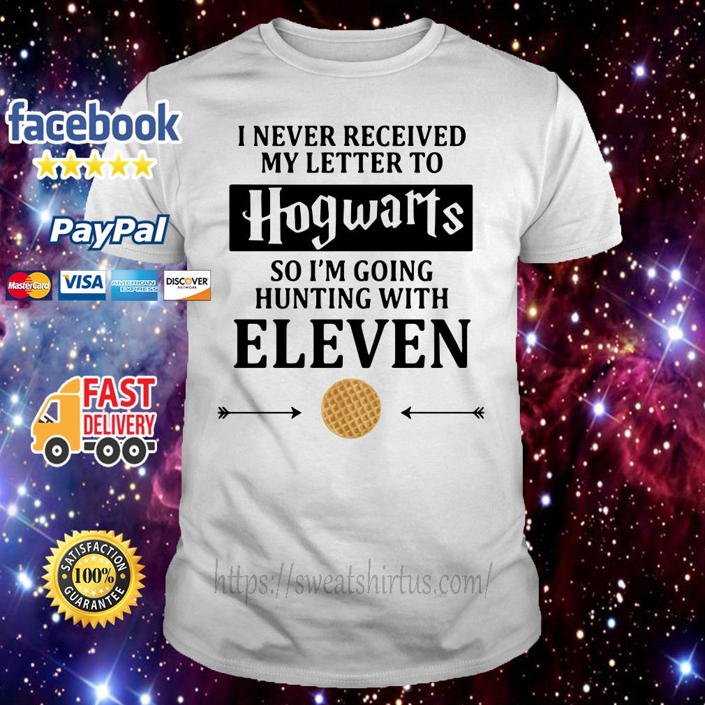 I never received my letter to Hogwarts so I'm going to hunting with Eleven shirt